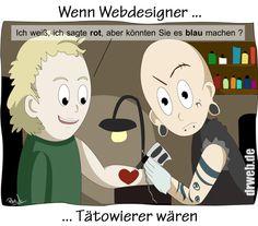 Wenn Webdesigner Tätowierer wären. (gefunden auf drweb.de)