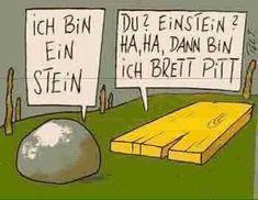 I am Einstein (a rock). If you're Einsten then I'm Brett Pitt (Brett - board) German Grammar, German Words, Brett Pitt, Mario Barth, German Resources, Haha, German Language Learning, Learn German, Learn French