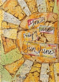 inspiration: You Are My Sunshine Mixed Media Art Print by AlteredIris on Etsy, $12.00
