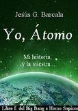 Descargar #ebook: Yo, Átomo, de Jesus Garcia-Barcala Una novela inclasificable, roza la historia, la ciencia ficción e incuso la fantasía #iteratura