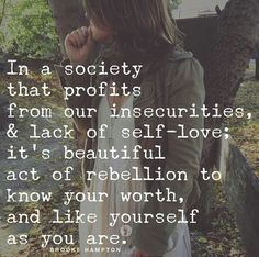 In a society that profits from your insecurities and lack of self love. Knowing your self worth is a beat act of rebellion Happy Quotes, Great Quotes, Quotes To Live By, Me Quotes, Motivational Quotes, Inspirational Quotes, Spirit Quotes, Cool Words, Wise Words