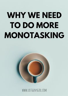 Why We Need To Do A Bit More Monotasking
