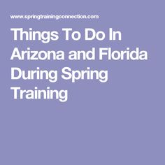 Things To Do In Arizona and Florida During Spring Training