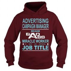BECAUSE BADASS MIRACLE WORKER IS NOT AN OFFICIAL JOB TITLE ADVERTISING CAMPAIGN MANAGER HOODIE T-SHIRTS, HOODIES  ==►►Click To Order Shirt Now #Jobfashion #jobs #Jobtshirt #Jobshirt #careershirt #careertshirt #SunfrogTshirts #Sunfrogshirts #shirts #tshirt #hoodie #sweatshirt #fashion #style