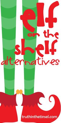 Great ideas in here for imagination-rich traditions during the month leading to Christmas. {10 fun Elf on the Shelf Alternatives from TruthintheTinsel.com}