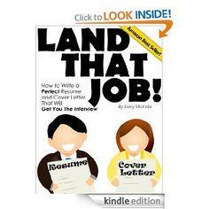 Land That Job! How to Write a Perfect Resume and Cover Letter That Will Get You The Interview (Landing Your Job Series) -- by Stacy Michelle.  Click the picture for more...