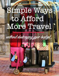 Simple Ways to Afford More Travel without Destroying Your Budget | CosmosMariners.com