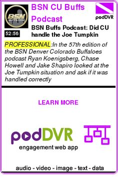#PROFESSIONAL #PODCAST  BSN CU Buffs Podcast    BSN Buffs Podcast: Did CU handle the Joe Tumpkin situation correctly?    READ:  https://podDVR.COM/?c=aee60298-158a-18b5-91e9-bce0c8d42ed8