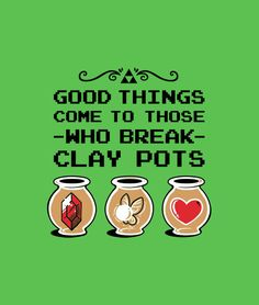 """Good things come to those who break clay pots.""  Video game t-shirts.  Legend of Zelda gaming."