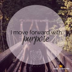 """Empowering Affirmations//Leap to Success, Carlsbad, CA """"I move forward with purpose"""" #Goals #Inspiration"""