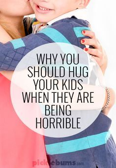 Why you should hug your kids when they are being horrible... can a hug help bad behaviour?