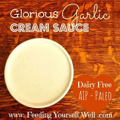 AIP - Paleo - Glorious Garlic Cream Sauce - www.FeedingYourselfWell.com