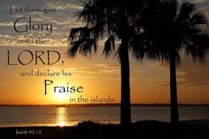 Isaiah 42:12 New Year Bible Quotes, Isaiah 42, Scenery Wallpaper, Boards, Let It Be, Island, Sunset, Movie Posters, Outdoor