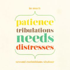 … in much patience, in tribulations, in needs, in distresses   —2 Corinthians 6:4