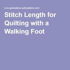 Stitch Length for Quilting with a Walking Foot                                                                                                                                                                                 More