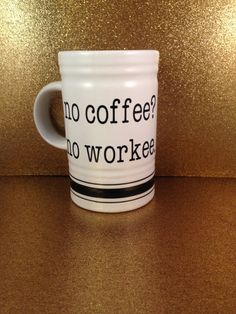 https://www.etsy.com/listing/217606099/sale-no-coffee-no-workee-mug-coffee-tea