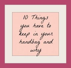 10 things you have to keep in your handbag and why #fashion