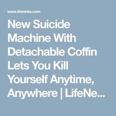 New Suicide Machine With Detachable Coffin Lets You Kill Yourself Anytime, Anywhere | LifeNews.com