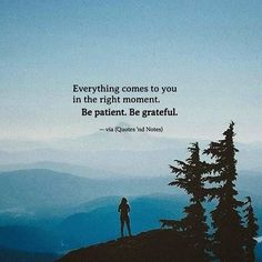 Everything comes to you in the right moment. Be patient. Be grateful. via (http://ift.tt/2qVa5A4)