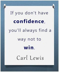 Carl Lewis confidence quote is very powerful!  Confidence is so important in achieving any goal! https://www.facebook.com/pages/Ann-DeVere-Your-Global-Visibility-Broker/389824601081745?fref=ts