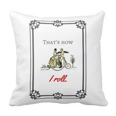 That's how I roll funny vintage bicycle art Pillows.