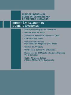 JURISPRUDÊNCIA DA  CORTE INTERAMERICANA  DE DIREITOS HUMANOS  DIREITO À VIDA, ANISTIAS  E DIREITO À VERDADE  • Velásquez R...