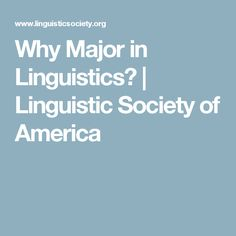Why Major in Linguistics? | Linguistic Society of America