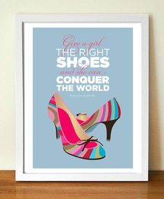"""Give a girl the right shoes and she can conquer the world."" -Marilyn Monroe"