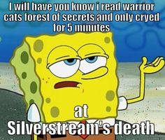 I haven't cried while reading the Warrior books yet, but I was close to tears when Silverstream and Bluestar died. :(