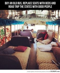 Awesome Trip Idea. You never know. The older I get the less strange this idea seems.