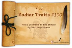 With a Leo friend, be sure of many highly exciting moments.