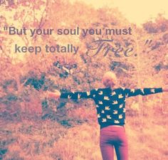 But your soul you must keep totally free. Mumford & Sons