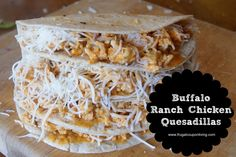 Buffalo Ranch Chicken Quesadillas Recipe with homemade sauce. These are so yummy, your family will ask for them over and over. Buffalo Chicken Recipe.