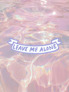 Leave me alone art graphic Banner on pool reflection Peach pink and periwinkle blue Pastel Grunge, Soft Grunge, Tumblr Transparents, Whatsapp Plus, Mau Humor, Whatever Forever, 3d Text, Leave Me Alone, Sad Life