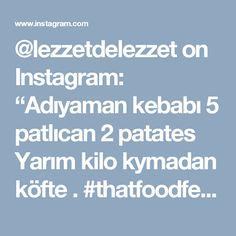 """@lezzetdelezzet on Instagram: """"Adıyaman kebabı 5 patlıcan  2 patates  Yarım kilo kymadan köfte .  #thatfoodfeed #sunumyeriniz  #mutfaksanati_sunumlar #mucizetatlar…"""""""