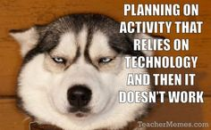 Planning an activity that relies on technology. Risky business. via TeacherMemes.com