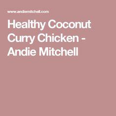 Healthy Coconut Curry Chicken - Andie Mitchell