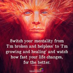"""Switch your mentality from """"I'm broken and helpless"""" to """"I'm growing and healing"""" and watch how fast your life changes, fo the better. Spiritual Awakening, Spiritual Quotes, Wisdom Quotes, Life Quotes, Spiritual Health, Awakening Quotes, Spiritual Meditation, Qoutes, Metaphysical Quotes"""