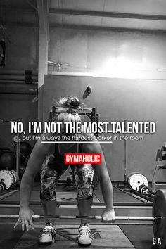 FitnessGoals — No, I'm Not The Most Talented But I'm always the...