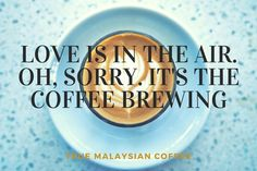 The love of coffee is overwhelming.
