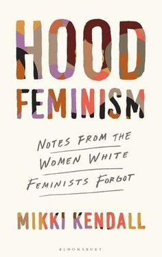 Booktopia has Hood Feminism, Notes from the Women that White Feminists Forgot by Mikki Kendall. Buy a discounted Paperback of Hood Feminism online from Australia's leading online bookstore. Feminist Issues, Feminist Books, Latest Books, New Books, Good Books, Library Books, Reading Lists, Book Lists, Cosmopolitan
