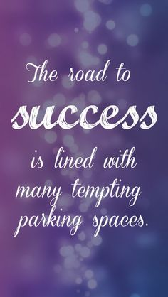 The road to success is lined with many tempting parking spaces. #success