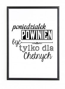 "PLAKAT W RAMIE ""PONIEDZIAŁEK POWINIEN BYĆ TYLKO DLA CHĘTNYCH Human Emotions, Just Smile, Good Thoughts, Fashion Quotes, True Quotes, Motto, No Time For Me, Wisdom, Positivity"