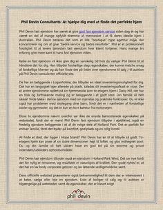 """Phil Devin Consultants: At hjælpe dig med at finde det perfekte hjem  Phil Devin fast ejendom har været at give god fast ejendom service siden dag ét og har været en del af mange opfyldt drømme af mennesker i at få deres ideelle hjem i Australien. Phil Devin beskrev det som et lille """"boutique"""" type agentur miljø, der koncentrerer sig om at give """"bedre service og bedre resultater"""".   Læs relaterede artikel: http://www.pdrealestate.com.au/"""