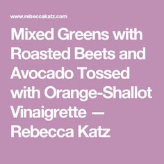 Mixed Greens with Roasted Beets and Avocado Tossed with Orange-Shallot Vinaigrette — Rebecca Katz