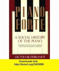 Pianoforte, a Social History of the Piano (9780807611821) Dieter Hildebrandt, Harriet Goodman, Anthony Burgess , ISBN-10: 0807611824  , ISBN-13: 978-0807611821 ,  , tutorials , pdf , ebook , torrent , downloads , rapidshare , filesonic , hotfile , megaupload , fileserve