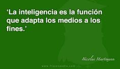 La inteligencia es la función que adapta los medios a los fines.