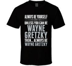 Always Be Yourself Wayne Gretzky Hockey Legend LA T Shirt