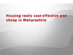 Housing really cost effective and cheap in maharashtra  Cheap accommodation in Pune offers our visitors huge areas, at a cost-effective rate for a place that is close to the beach. All the features and destinations at an arm's reach like pharmacologist, medical center, dining places, well known cafes' & cafes.