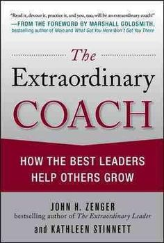 The Extraordinary Coach: How the Best Leaders Help Others Grow                                                                                                                                                                                 More